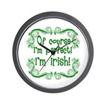 Of Course I'm Perfect I'm Irish Wall Clock