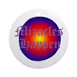 MIRACLES HAPPEN III Ornament (Round)