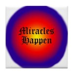 MIRACLES HAPPEN IV Tile Coaster