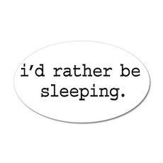 i'd rather be sleeping. 22x14 Oval Wall Peel