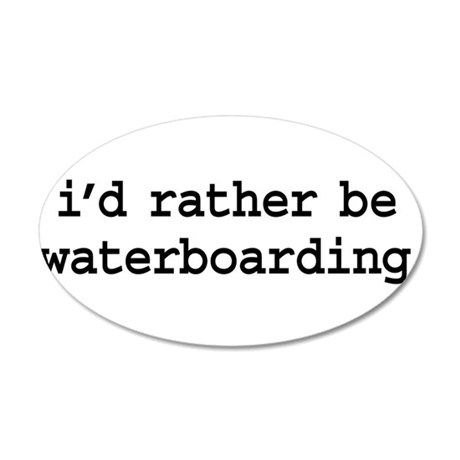 i'd rather be waterboarding. 22x14 Oval Wall Peel
