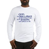 god my brilliance is becoming Long Sleeve T-Shirt
