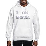 I Am Error Hooded Sweatshirt