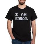 I Am Error Dark T-Shirt