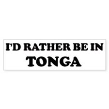 Rather be in Tonga Bumper Bumper Sticker