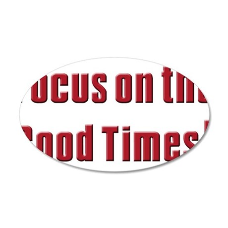 Focus on the Good times 22x14 Oval Wall Peel
