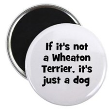 "If it's not a Wheaton Terrier 2.25"" Magnet (10 pac"