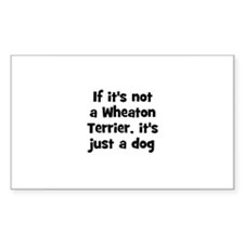If it's not a Wheaton Terrier Sticker (Rectangular