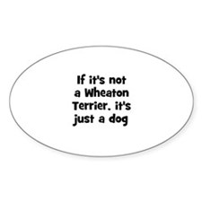 If it's not a Wheaton Terrier Oval Decal