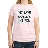 2 sided! Dog doesnt like you! Women's Pink T-Shirt