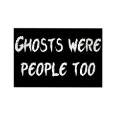 Ghosts Were People Rectangle Magnet