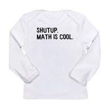 Shutup Science and Math Is Co Long Sleeve Infant T