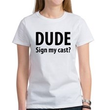 Dude Sign My Cast? Tee