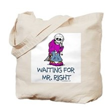 Waiting for Mr.Right Tote Bag
