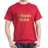 Im Kind of a Big Deal! T-Shirt