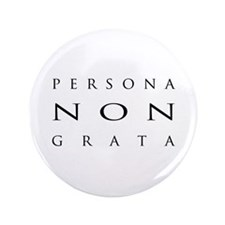 "Persona non Grata - 3.5"" Button"