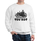 Too Hot - Fire Truck Sweatshirt