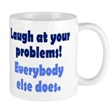 Laugh at your problems Coffee Mug