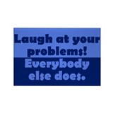 Laugh at your problems Rectangle Magnet