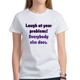 Laugh at your problems Tee