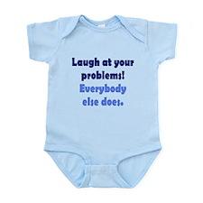 Laugh at your problems Infant Bodysuit