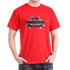 I'm Not Speeding T-Shirt