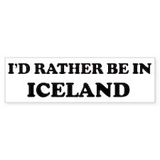 Rather be in Iceland Bumper Bumper Sticker