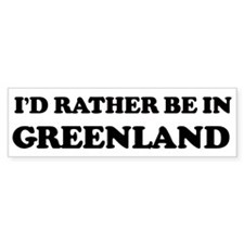 Rather be in Greenland Bumper Bumper Sticker