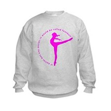 If ballet was any easier... Sweatshirt