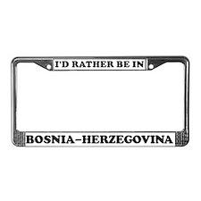 Rather be in Bosnia-Herzegovi License Plate Frame