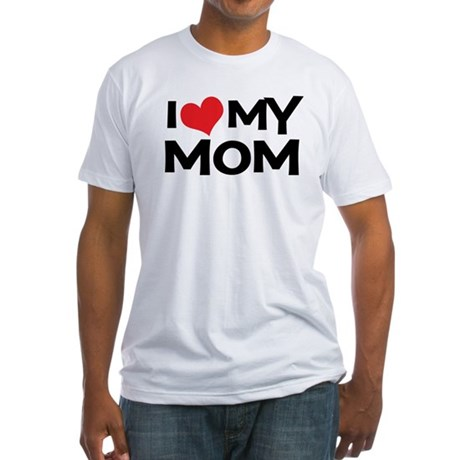 I Love My Mom Fitted T-Shirt