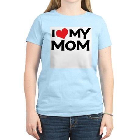 I Love My Mom Women's Light T-Shirt