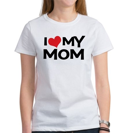 I Love My Mom Women's T-Shirt