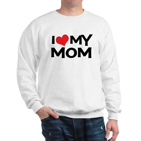 I Love My Mom Sweatshirt