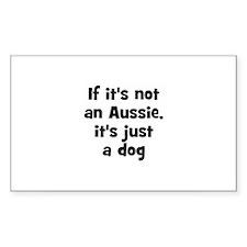 If it's not an Aussie, it's j Sticker (Rectangular
