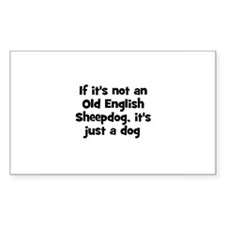 If it's not an Old English Sh Sticker (Rectangular