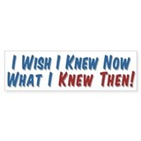 Wish I Knew Now Bumper Sticker