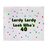 Lordy, Lordy, Look Who's 40 Throw Blanket