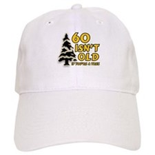 60 Isn't Old, If You're A Tree Baseball Cap