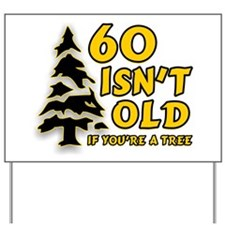 60 Isn't Old, If You're A Tree Yard Sign