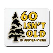 60 Isn't Old, If You're A Tree Mousepad