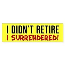 I Didn't Retire Bumper Sticker
