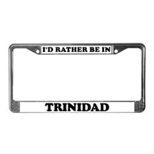 Rather be in Trinidad License Plate Frame