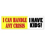 I Can Handle Any Crisis Sticker (Bumper)