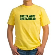 That's what cheesehead T