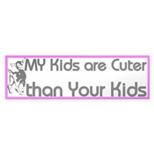 My Kids are Cuter Bumper Bumper Sticker