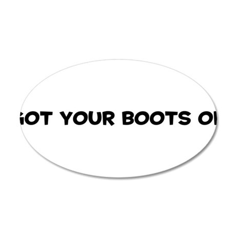 Got Your Boots On 38.5 x 24.5 Oval Wall Peel