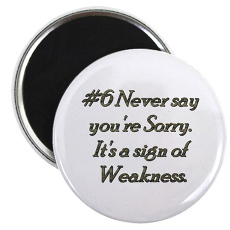 "Rule 6 Never say you're sorry 2.25"" Magnet (100 pa"