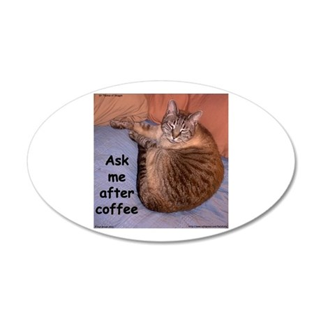 Ask Me After Coffee 22x14 Oval Wall Peel