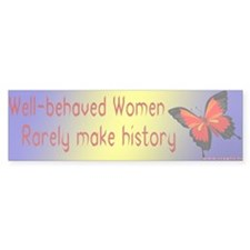 Well-Behaved Women Bumper Bumper Sticker